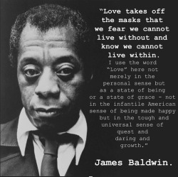"explore-blog:  James Baldwin adds to history's most beautiful definitions of love with a conception of ""love"" beyond the boundaries of the personal, something neurobiology has seconded.  Love"