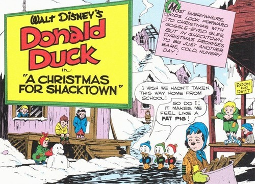 "Bizarro Back Issues: Donald Duck In 'A Christmas For Shacktown' (1952)] By Chris Sims If you're a regular ComicsAlliance reader, then you already know that I'm pretty fascinated by the weirder comics of the past, but at Christmastime, my thoughts turn to more heartwarming tales. As soon as that calendar flips over to December, 'tis the season for Santa Claus, presents, the occasional talking Christmas tree that Wonder Woman rescued from the Nazis by holding a door shut and talking about how it felt like being spanked. I mean, yeah, they're still pretty weird, but they've got that Christmas spirit! Case in point: ""A Christmas For Shacktown,"" the title story in the latest Fantagraphics collection of Disney Duck tales by the legendary Carl Barks. At 32 pages, it's a sprawling epic (By Barks' standards, anyway) that hits those beautiful Holiday themes of altruism and the spirit of giving. Although to be fair, it does get a little closer to cannibalism than most other Christmas comics.  READ MORE HERE"