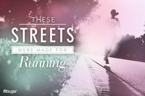Your streets were made for running! Just not in traffic, lets be safe out there :)!
