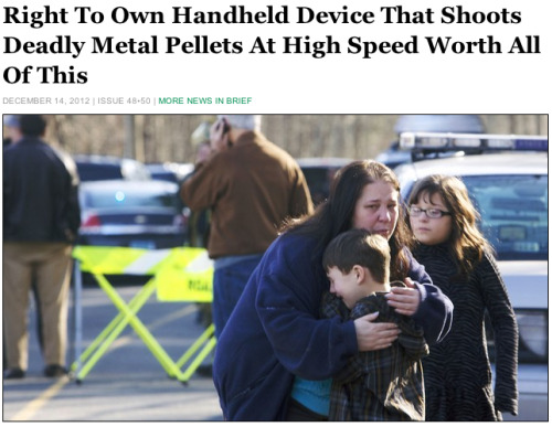 theonion:  Right To Own Handheld Device That Shoots Deadly Metal Pellets At High Speed Worth All Of This: Full Story