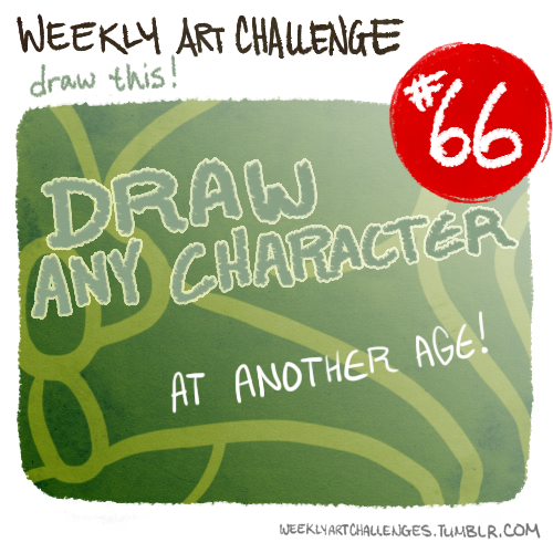 weeklyartchallenges:  Weekly Art Challenge #66: (May 20th ~ May 26th) Draw any character, at another age! Time changes everything! Especially people, inside and out. This week, let's focus on the effects that time has on exteriors. Take a character, be it yours or another's, and imagine them at an age that you normally wouldn't! Depict your 13 year old children as grandparents, your 87 year old characters as toddlers. Mix up their age however you like, but make sure that you can see the difference! Some things to note: Aging is about more than just growing. Take the opportunity to understand how wrinkles form, or how the structure of a child's face differs from an adult's. And there's more to it even than that! Scars, styles, fitness and personality, nothing is immune to a good weathering by life. Consider every detail in your age reassignment! Any media is acceptable! Original characters are welcome, and so is fan art! Tell us a little about the character you chose in your submission, especially what their usual age is. I encourage you to do this challenge for incredible multitudes of characters, but please, limit your submissions to two for this challenge.  Challenges submitted are valid up to 11:59PM on SUNDAY![US Eastern Standard Time] For more information about the group and it's submissions, please read the FAQ! If you have a question or concern that you do not see mentioned there, please don't hesitate to ask. Make sure to submit your piece using the submission page, and tag it for the appropriate challenge! If you don't complete in time for the deadline, still post it to your Tumblr and tag it as 'weekly art challenges' & 'wac challenges'! Now go out there and have fun! IRRELEVANT ANNOUNCEMENT Hello all! I'm the new admin of Weekly Art Challenges, here to return us to our normal schedule. I'll be working on lots of new challenges for everyone, and I have a few interesting ones already planned. The inbox is always open to suggestions though, and I encourage you all to submit ideas and feedback. I look forward to challenging all of you! - waywardKing