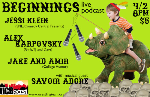 Beginnings: Live! Tuesday, March 2 8:00pm UCBEast(153 East 3rd St. @ Ave. A)w/ Jessi Klein Alex Karpovsky Jake & Amir & musical guest Savoir Adore