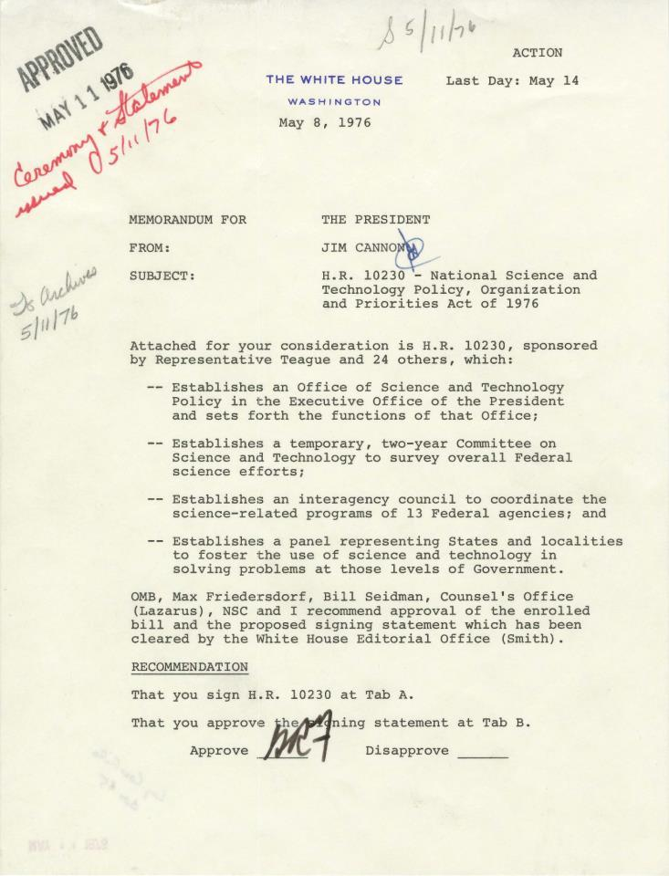 "ourpresidents:  On May 11, 1976, President Ford signed the National Science and Technology Policy, Organization and Priorities Act of 1976. First proposed in June 1975, this legislation established the Office of Science and Technology Policy (OSTP).This May 8 decision memo from James Cannon to the President outlines the main provisions of the bill. In addition to designating the director of the OSTP as the President's adviser on science and technology this legislation also called for an intensive study of the way the government utilized science and technology to solve problems.  From President Ford's remarks:  ""Those of us here today share a very strong view that science and engineering and technology can and must continue to make great contributions to the achievement of our goals.""  -from the Ford Library"