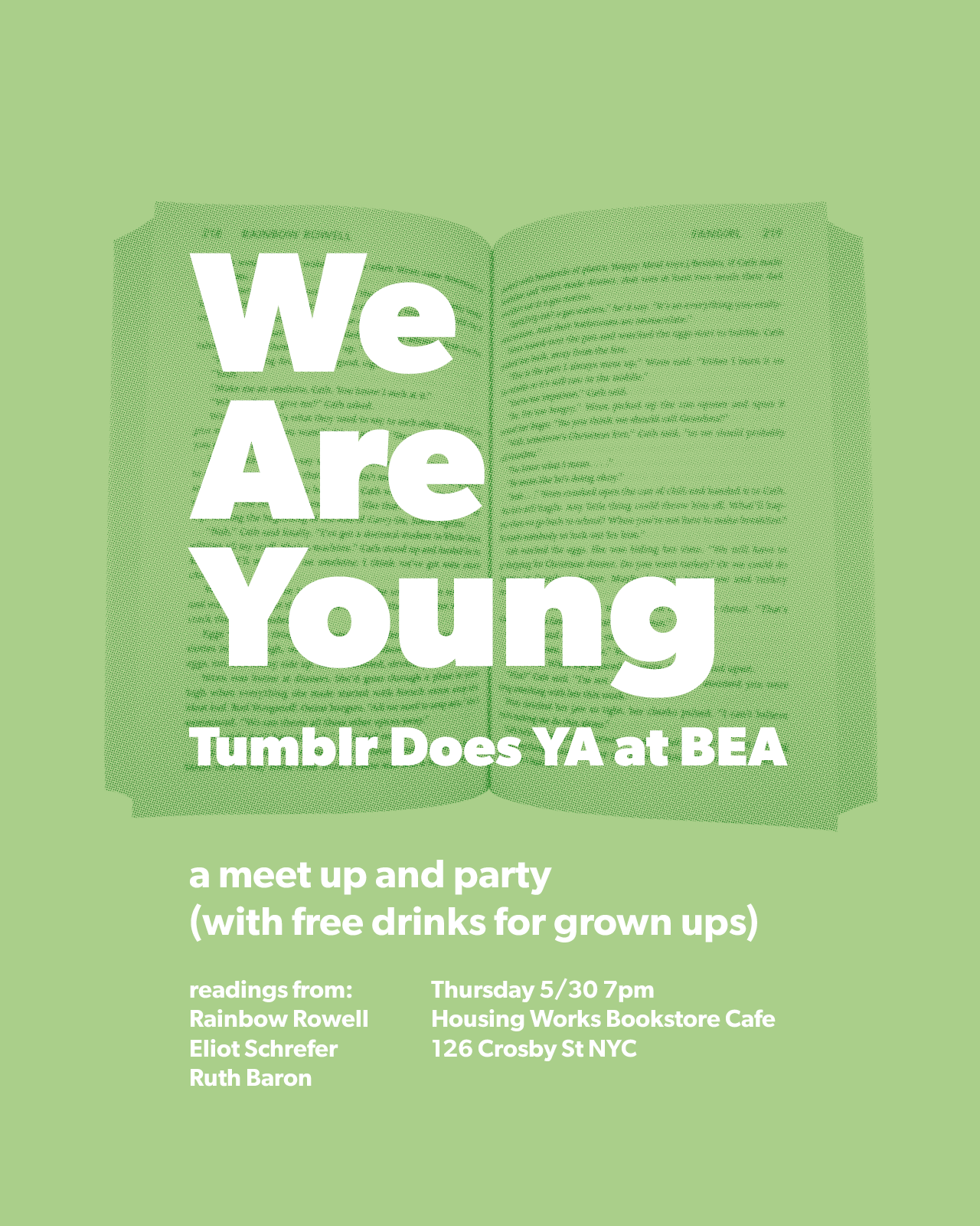 Next Thursday, Tumblr will be celebrating Book Expo America at our favorite bookstore with three of our favorite authors! This is a meet up for readers and writers of all ages, with drinks for the adults and swag and short, funny readings for everyone! Here for BEA? Work at a publisher? Love Tumblr? Love books? Love people? Any of the above — this party is for you! Ruth wrote Defriended, a creepy mystery about murder and online romance. Eliot wrote Endangered, a National Book Award finalist about bonobos in The Congo. Rainbow wrote the NY Times bestseller Eleanor &Park, a Tumblr favorite about weird kids in love. They are all terrific, so don't miss it!