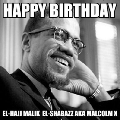#MalcolmX #Birthday #greatleader