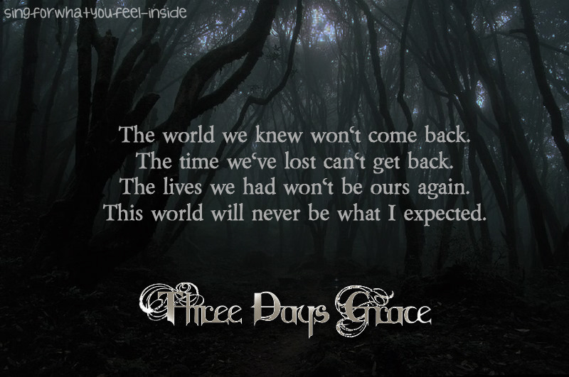 "singforwhatyoufeel-inside:  Three Days Grace - ""Never Too Late"""