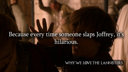 whywelovethelannisters:  579. Because every time someone slaps Joffrey, it's hilarious. By opheliadanger