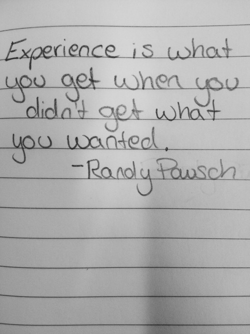 whitepaperquotes:  Experience is what you get when you didn't get what you wanted. - Randy Pausch