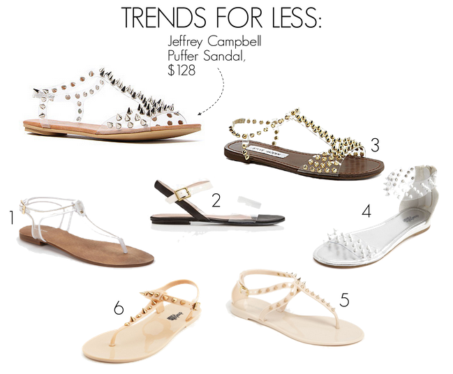 Jeffrey Campbell's Puffer sandals ($128) are a best-selling sandal right now, but if you want a similar look for less $, here are some options:  Deena & Ozzy Clear Sandal, $25 (from $40) Forever 21 Clear Strap Sandals, $19.80 Steve Madden Nickiee Sandals, $69.99 Charlotte Russe Spiked Clear Strap Sandals, $20 (from $25) Steve Madden Jelybely Spike Sandals, $39.95 Charlotte Russe Spiked Jelly Sandals, $10 (from $13)