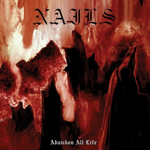 Nails - Abandon All Life.