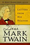 "Dear Mark Twain: Letters from His Readers  R. Kent Rasmussen  ""This world would not be satisfying unless one person were allowed to express gratitude and thanks to another.""  Heart-warming fan mail for Mark Twain"