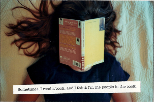 "findfanficshere:  ginafanfic:  booksdirect:  ""Sometimes, I read a book, and I think I'm the people in the book.""  THIS!    Yesss lol"