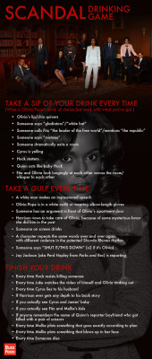 The Scandal Final Drinking Game - Buzzfeed  Shonda Rhimes will have you dead three times over anyway, so why not just drink to your death? JK, please drink responsibly — there are tiers, people. Tiers.