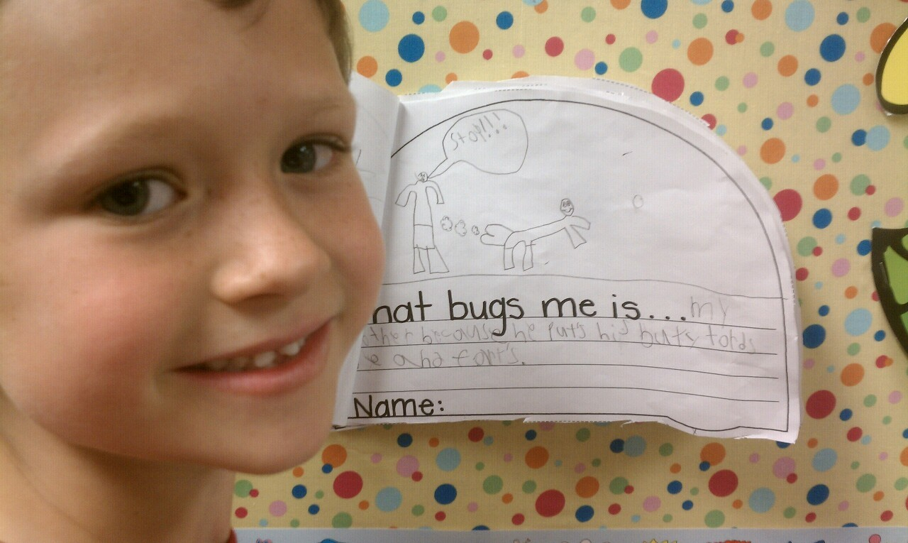 """What bugs me is when my brother puts his butt in my face and farts."""