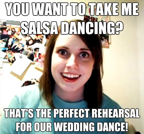 You want to take me salsa dancing?  That's the perfect rehearsal for our wedding dance!