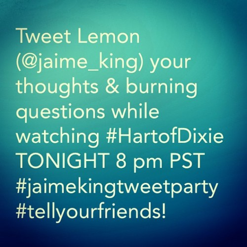 Tweet party TONIGHT with @jaime_king during #hartofdixie 8 PST on @thecw network!