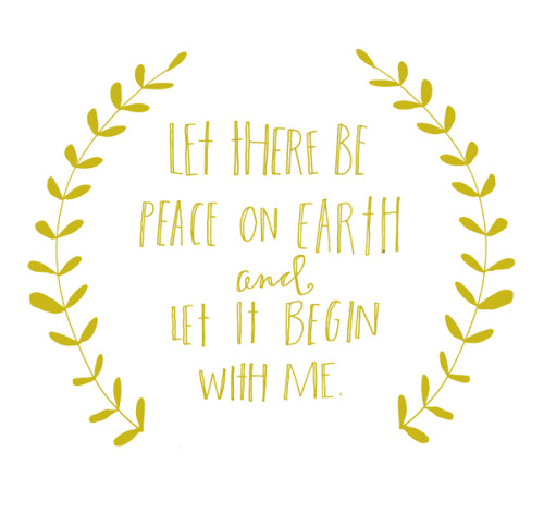 typeartist:  let there be peace on earth and let it begin with me (via 365 Days of Hand Lettering: Day 359)