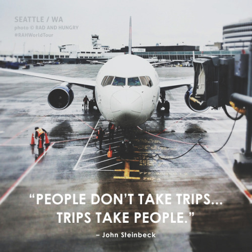 """People don't take trips… Trips take people."" ~ John Steinbeck   (photo RAD AND HUNGRY)"
