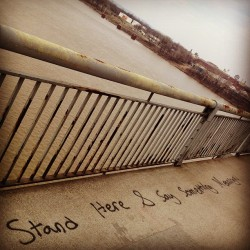 """Stand here & say something meaningful"" (at US 31/Main St. Bridge)"