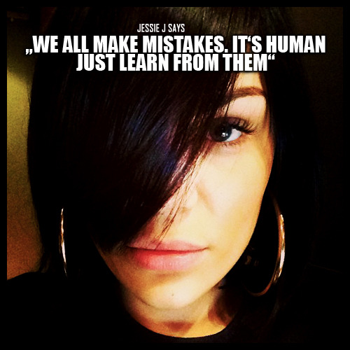 """We all make mistakes. It's human, just learn from them."""