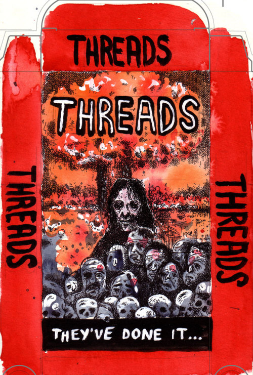 vhsnewwave:  VHS box art for Threads by Max Clotfelter http://maxclotfelter.blogspot.com/