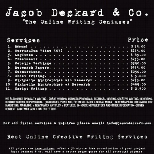 Jacob Deckard & Co. a full writing service. If you need it written then more than likely we can provide it. With an award winning writing staff we love new writing challenges. Contact us @ info@jacobdeckard.com. #writing #writingservices #resumes #cv #loglines #treatments #website #ghostwriting #creativewriting #scriptwriting #Wikipedia #biographies and more.