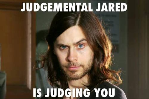 jaredcubbins:  aliizeemuse:  Jared Leto. Always watching. Always judging  cr. http://www.facebook.com/30STM.the.Edge   new favorite meme