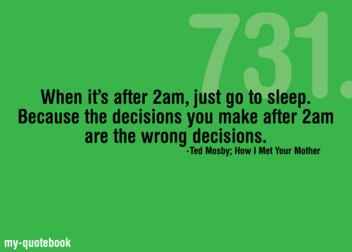 That's true! I can't remember one good decision I have made after 2am