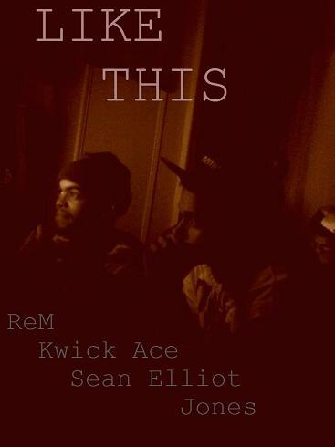 "ReM x Kwick Ace x Sean Elliot x JONES - ""LIKE THIS""   https://soundcloud.com/sean-jones-4/rem-x-kwick-ace-x-sean-elliot   The Bronx is making a statement in 2013! It's amazing what being in a creative environment can do! ReM, Kwick Ace, Sean Elliot and JONES come together to revamp a classic J.Cole record! We enjoyed making this record and hope you all enjoy this record. ROCK WITH US!   STAY CONNECTED TO ReM! www.facebook.com/tito.rodriguez.14224?fref=ts @rem08 STAY CONNECTED TO Kwick Ace! www.facebook.com/joey.terrero?fref=ts @squirtlethekid STAY CONNECTED TO Sean Elliot! www.facebook.com/sean.jones.351 Twitter Main User www.twitter.com/SeanElliot777 Reverbnation Main User reverbnation.com/thebrigade300 Tumblr Main User seanxelliot.tumblr.com/ Youtube Main User www.youtube.com/user/highboyjones1 Suggestedwww.youtube.com/Thebrigade300's Featured www.youtube.com/user/EarlyGoHard STAY CONNECTED TO JONES! www.facebook.com/YoungJones101?fref=ts Reverbnation Main User reverbnation.com/thebrigade300 Youtube Main User www.youtube.com/user/highboyjones1 Suggestedwww.youtube.com/Thebrigade300's Featured www.youtube.com/user/EarlyGoHard"