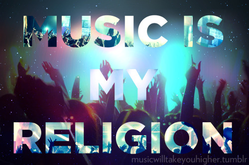 Music is my religon