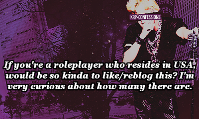 If you're a roleplayer who resides in USA, would be so kinda to like/reblog this? I'm very curious about how many there are.