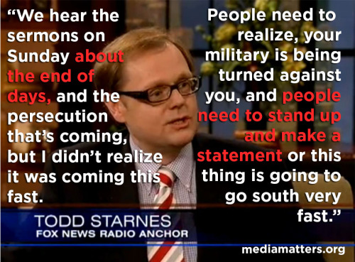 mediamattersforamerica:  Why does Fox News Radio reporter Todd Starnes think that it's the the end of days? Because a U.S. army officer sent an email condemning anti-gay hate speech.   Todd Starnes can go suck it!