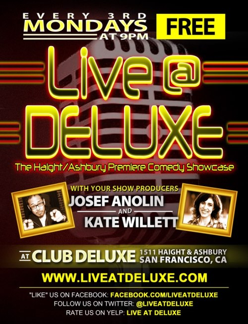12/17. Free Comedy @ Club Deluxe. 1511 Haight St. SF. 9pm. Featuring Mike Drucker, Drennon Davis, Jules Posner, Josef Anolin, Kate Willett, Matt Louv and Rajeev Dhar.