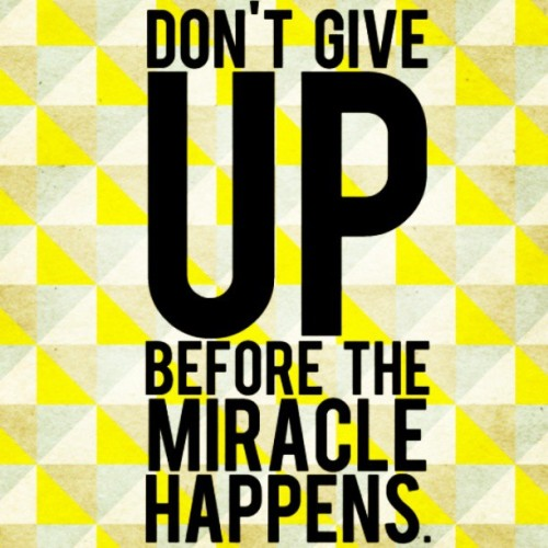 #NeverGiveUp #Hope #Dreams #Life #positive #MiraclesDoHappen #ThoughtsAreThings #Believe