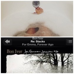 Bubble baths & Bon Iver.