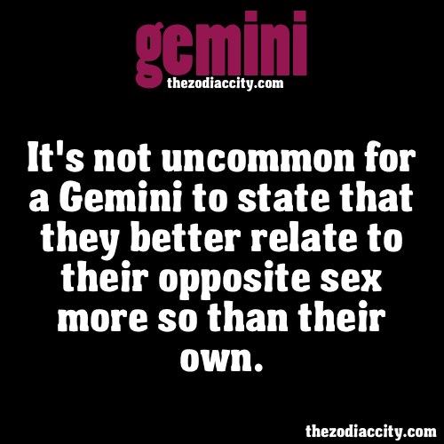 zodiaccity:  ZODIAC GEMINI FACTS - It's not uncommon for a Gemini to state that they better relate to their opposite sex more so than their own.