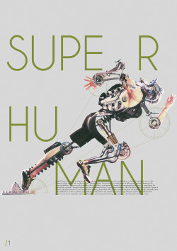 "Superhuman can mean an improved human, for example, by genetic modification, cybernetic implants, or as what humans might evolve into, in the near or distant future. Occasionally, it could mean an otherwise ""normal"" human with unusual abilities, such as psychic abilities, flying abilities, unimaginable strength or exceptional proficiency at something, far beyond the normal.  Olympic athletes can be considered to have superhuman abilities. The Olympics represent what the peak of human physical fitness is. Every part of their training, from their diets to the exercise regimes are mathematically calculated and personalised in order to achieve peak efficiency.  This allows the athletes to achieve superhuman speeds and abilities that humans can never naturally achieve without this science based training. The athletes are therefore physically hyperreal."