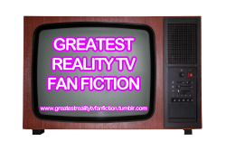 "I have started a new blog entitled ""GREATEST REALITY TV FAN FICTION.""  Follow it for the greatest reality tv fan fiction:  http://www.greatestrealitytvfanfiction.tumblr.com"