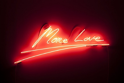 More Love. Tracey Emin, 2010.