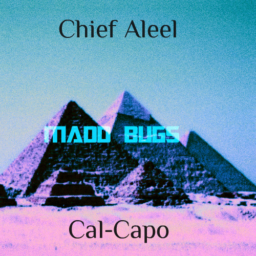 Chief Aleel X Cal-Capo - Madd Bugs. Get with it witcha crusty ass