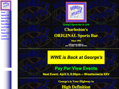Sandra writes:  They claim to be Charleston's original sports bar, since 1992.  Apparently they are also Charleston's original web site. Bonus: When you look at who is responsible for this train wreck, you find WebmeisterDude[at]GeorgesSportsBar[dot]comClassic.  But Sandra… was it awesome?