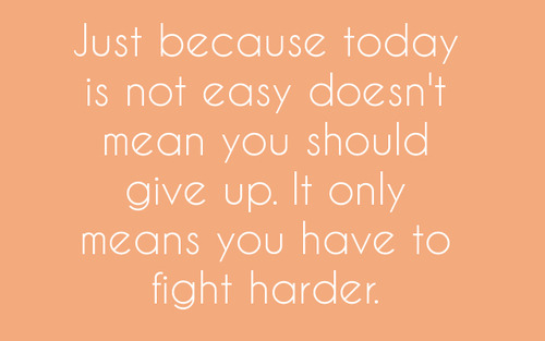 You have to fight harder!