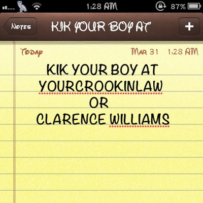 KIK ME AT Clarence Williams or yourcrookinlaw