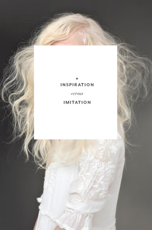 foxontherun:  GREAT article. (via REFLECTION | 2 | inspiration vs imitation - PINEGATE ROAD | PINEGATE ROAD)