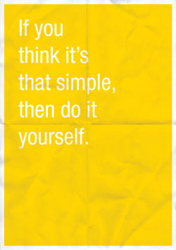 "designed-for-life:  ""If you think it's that simple, then do it yourself.""  😉"