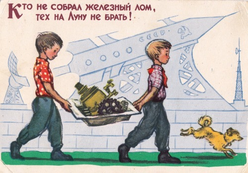 "sovietpostcards:  ""He who doesn't collect scrap metal won't be getting to the Moon"" by A. Dudnikov, 1960  It's true, you know."
