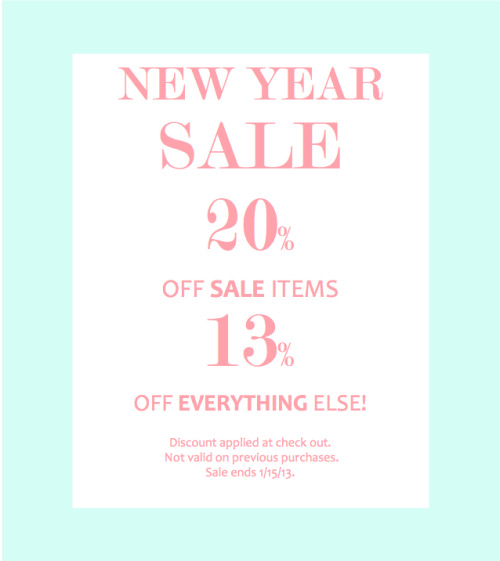 New Year Sale! 20% off SALE & 13% off EVERYTHING ELSE!