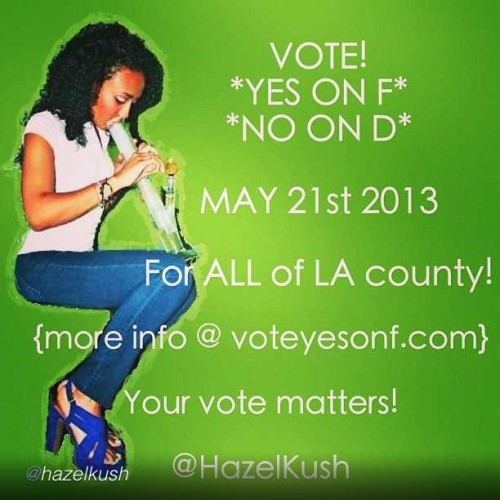 "#VOTE #YESonF and #NOonD!! #WeBudyou! #iby #ibudyou #thepersonalstash by @hazelkush ""#hazelkush giving you a daily reminder to #vote! #yesOnF #noOnD #tax #test #regulate #lacounty #mmjpatients"""