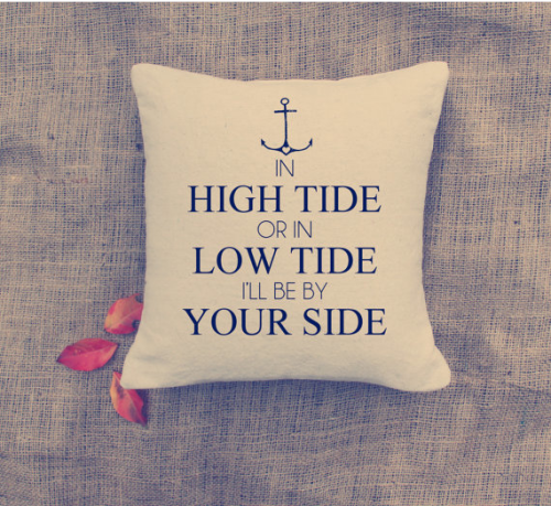 In high tide or in low tide, I'll be by your side.  ⚓