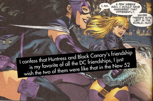 "dccomicconfessions:  ""I confess that Huntress and Black Canary's friendship is my favorite of all the DC friendships, I just wish the two of them were like that in the New 52"""